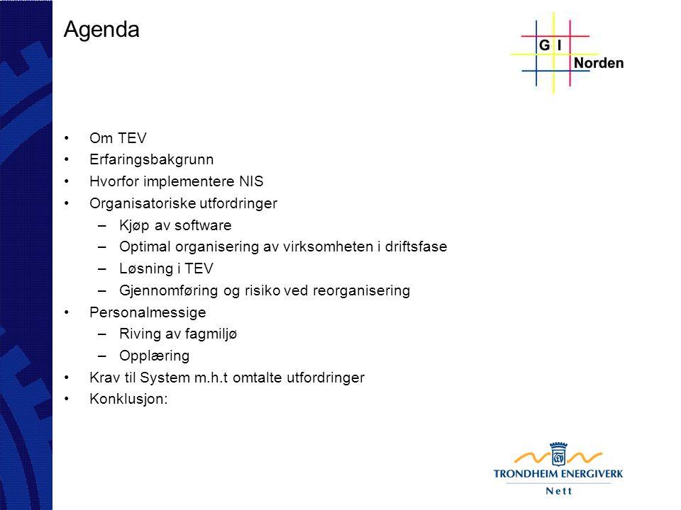 Agenda Om TEV Erfaringsbakgrunn Hvorfor implementere NIS Organisatoriske utfordringer –Kjøp av software –Optimal organisering av virksomheten i drifts