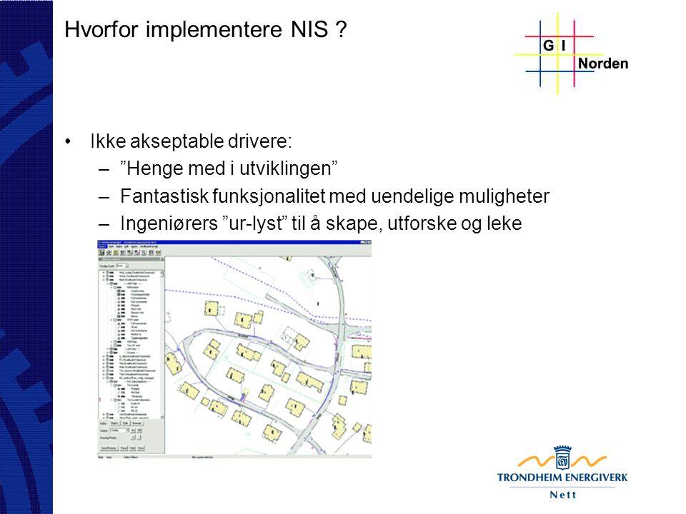 """Hvorfor implementere NIS ? Ikke akseptable drivere: –""""Henge med i utviklingen"""" –Fantastisk funksjonalitet med uendelige muligheter –Ingeniørers """"ur-ly"""