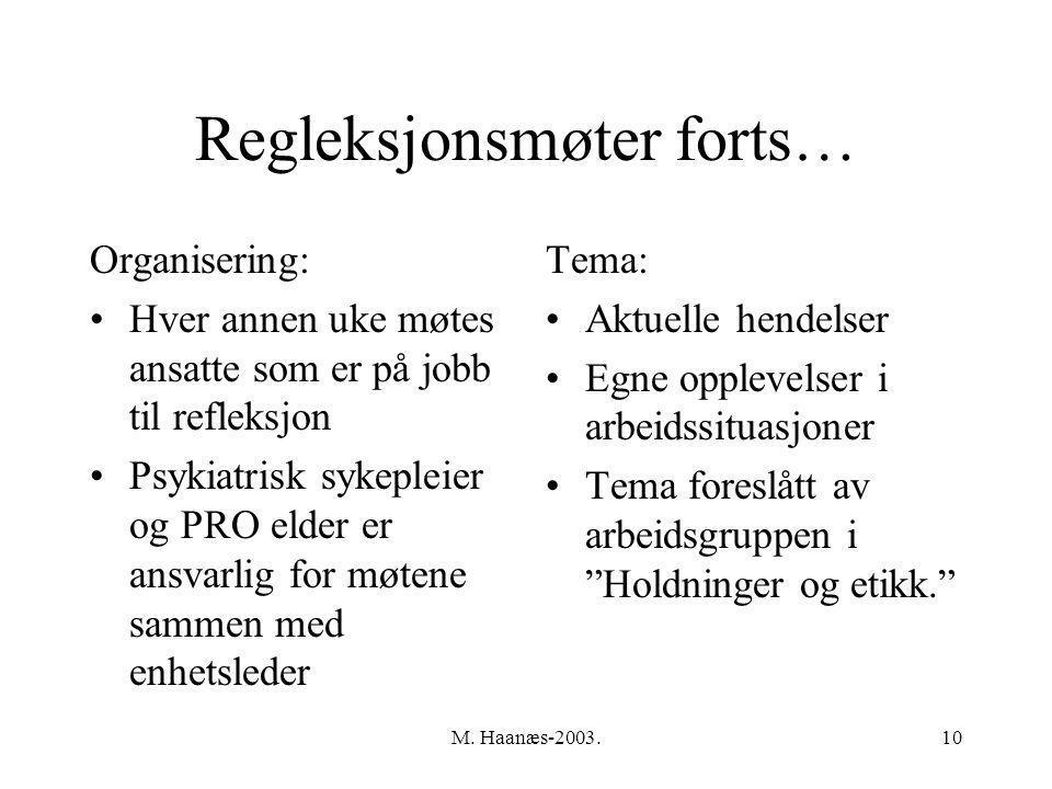 M. Haanæs-2003.10 Regleksjonsmøter forts… Organisering: Hver annen uke møtes ansatte som er på jobb til refleksjon Psykiatrisk sykepleier og PRO elder