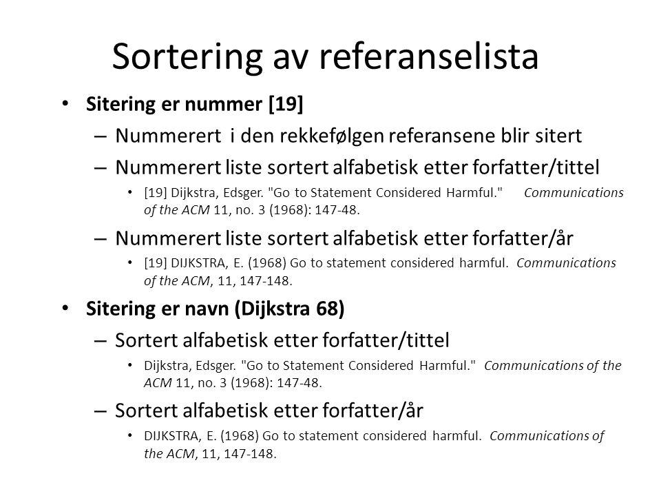 Sortering av referanselista Sitering er nummer [19] – Nummerert i den rekkefølgen referansene blir sitert – Nummerert liste sortert alfabetisk etter forfatter/tittel [19] Dijkstra, Edsger.