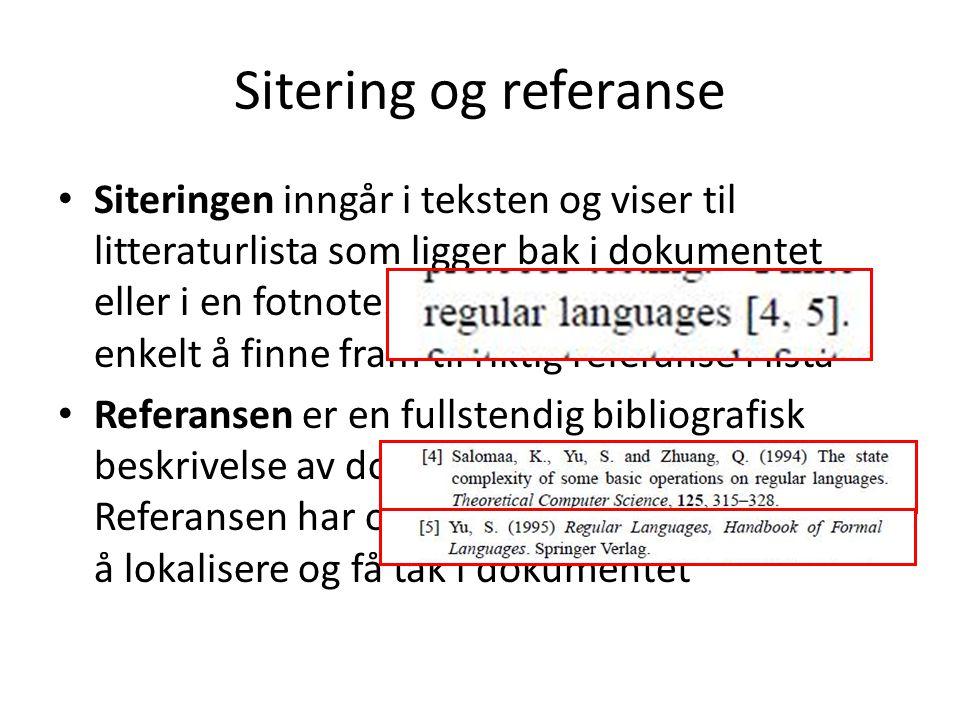 Sitering og referanse Siteringen inngår i teksten og viser til litteraturlista som ligger bak i dokumentet eller i en fotnote.