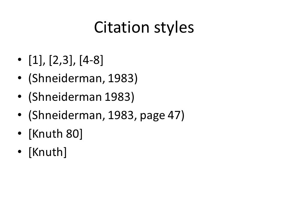 Citation styles [1], [2,3], [4-8] (Shneiderman, 1983) (Shneiderman 1983) (Shneiderman, 1983, page 47) [Knuth 80] [Knuth]