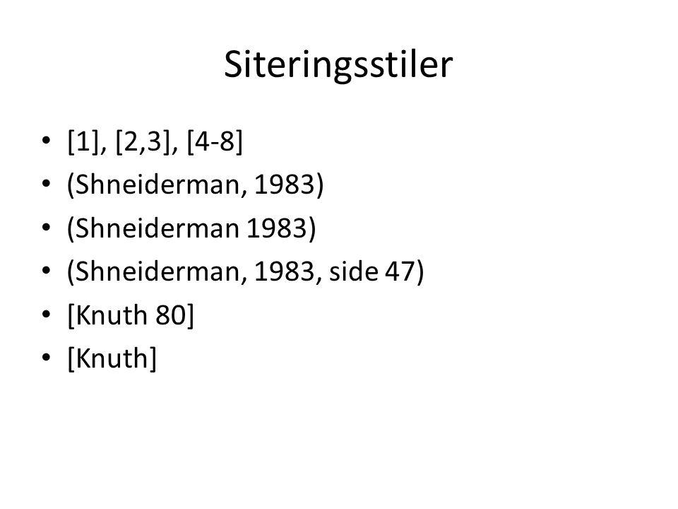 Siteringsstiler [1], [2,3], [4-8] (Shneiderman, 1983) (Shneiderman 1983) (Shneiderman, 1983, side 47) [Knuth 80] [Knuth]