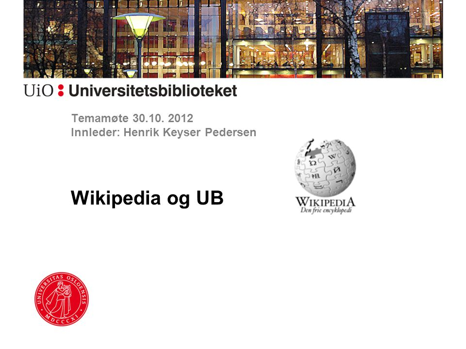 Dagsorden Wikipedia som encyklopedi Wikipedia og ABM-sektoren Wikipedia og forskning Wikipedia og UB…