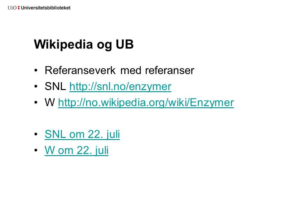 Wikipedia og UB Referanseverk med referanser SNL http://snl.no/enzymer http://snl.no/enzymer W http://no.wikipedia.org/wiki/Enzymerhttp://no.wikipedia.org/wiki/Enzymer SNL om 22.