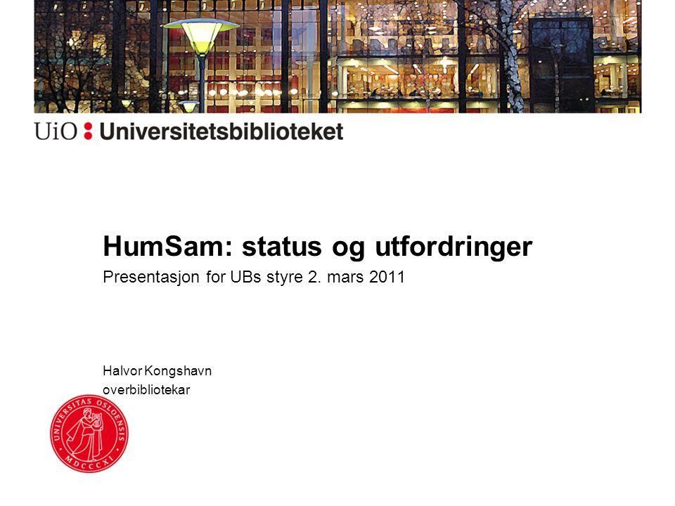 HumSam: status og utfordringer Presentasjon for UBs styre 2.
