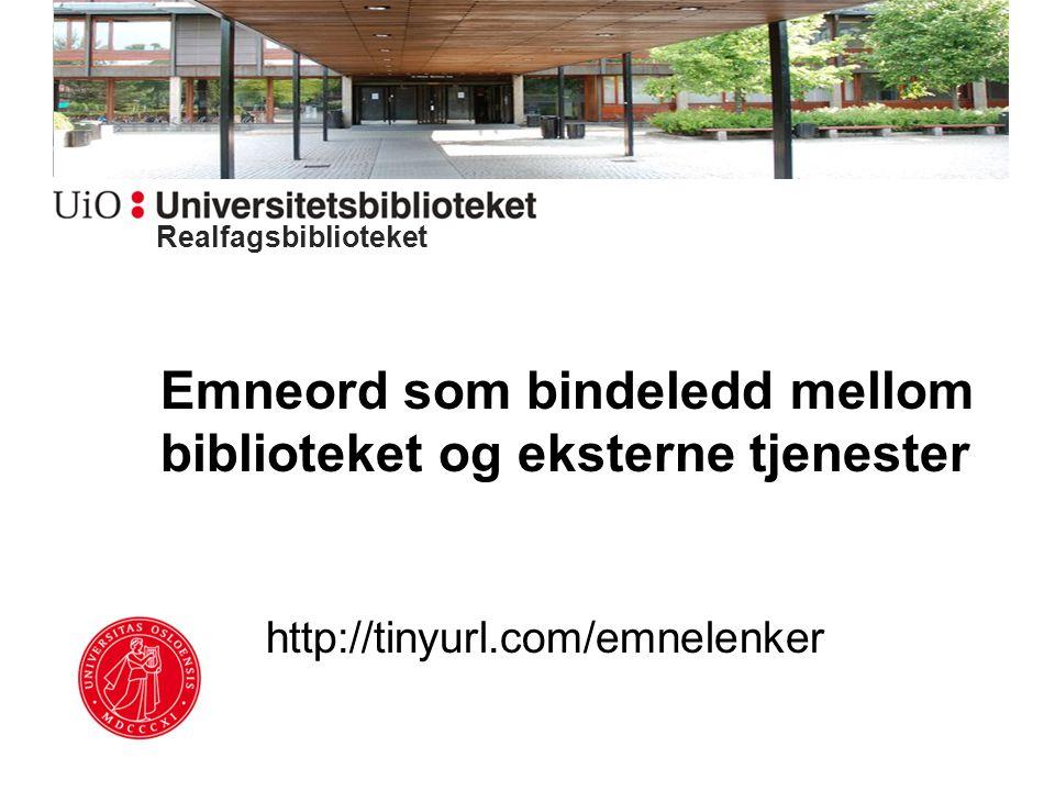 Emneord som bindeledd mellom biblioteket og eksterne tjenester http://tinyurl.com/emnelenker Realfagsbiblioteket