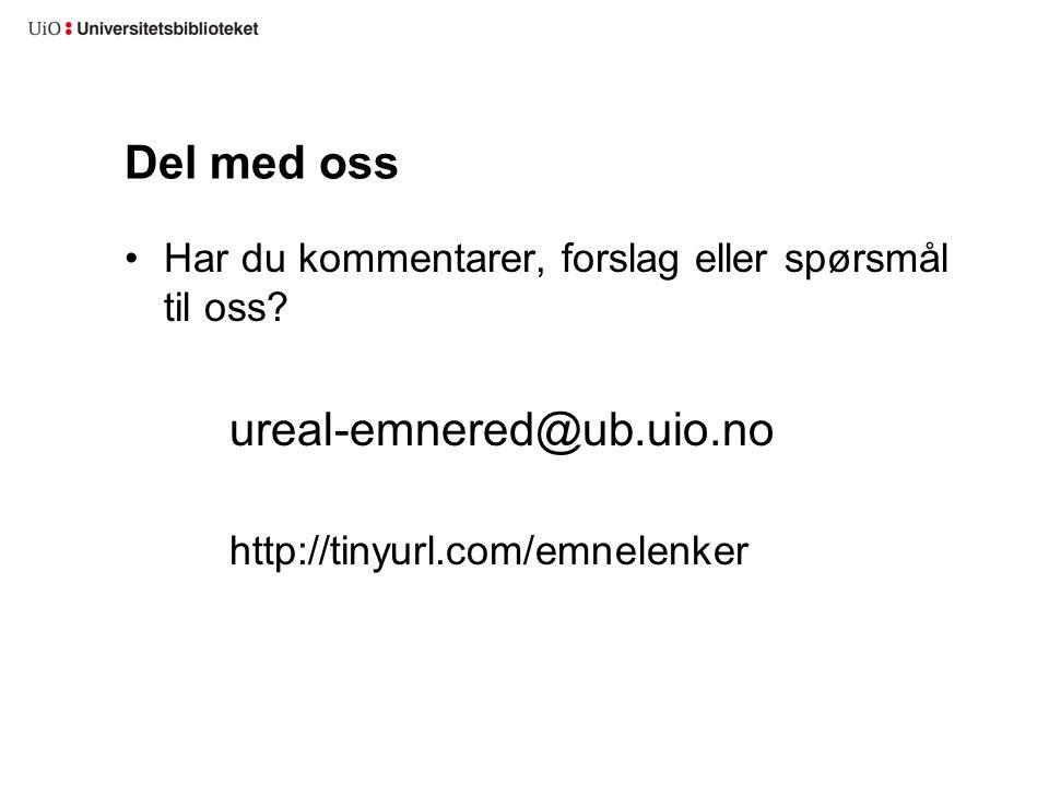 Del med oss Har du kommentarer, forslag eller spørsmål til oss? ureal-emnered@ub.uio.no http://tinyurl.com/emnelenker