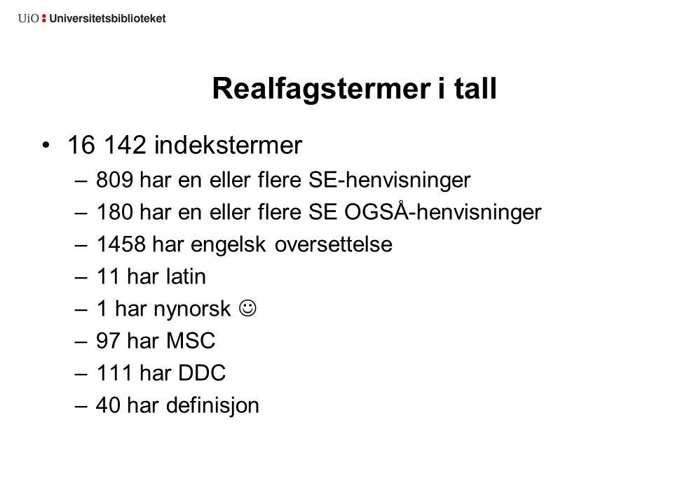 Realfagstermer i tall 16 142 indekstermer –809 har en eller flere SE-henvisninger –180 har en eller flere SE OGSÅ-henvisninger –1458 har engelsk overs