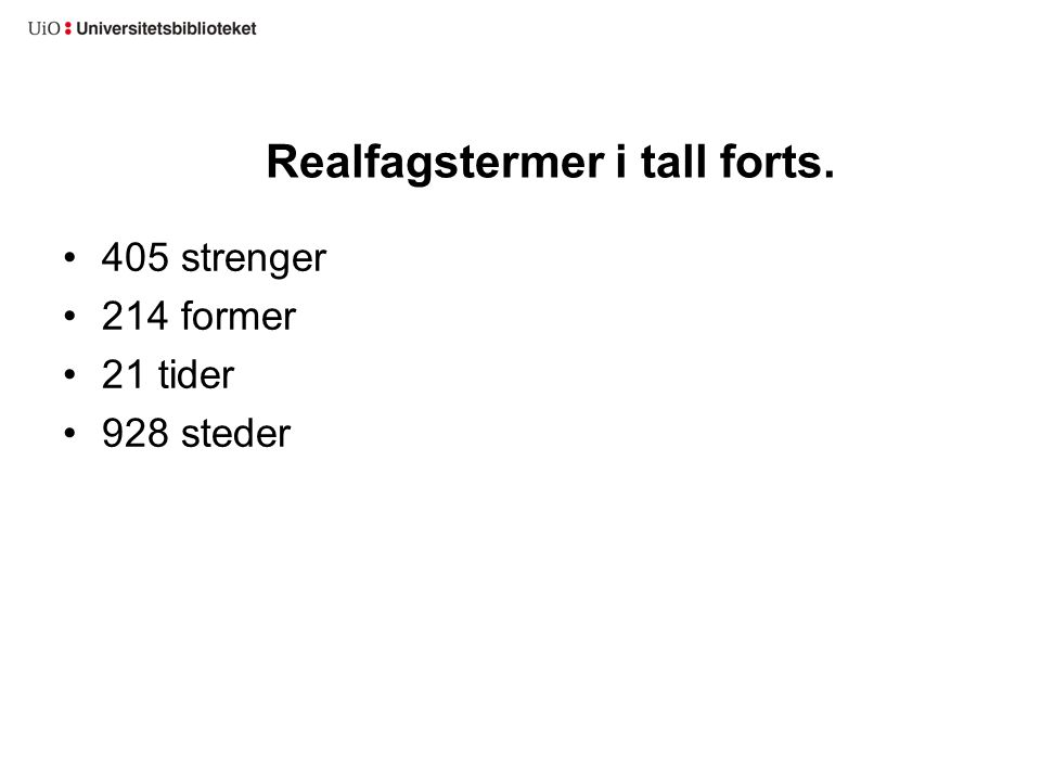 Realfagstermer i tall forts. 405 strenger 214 former 21 tider 928 steder