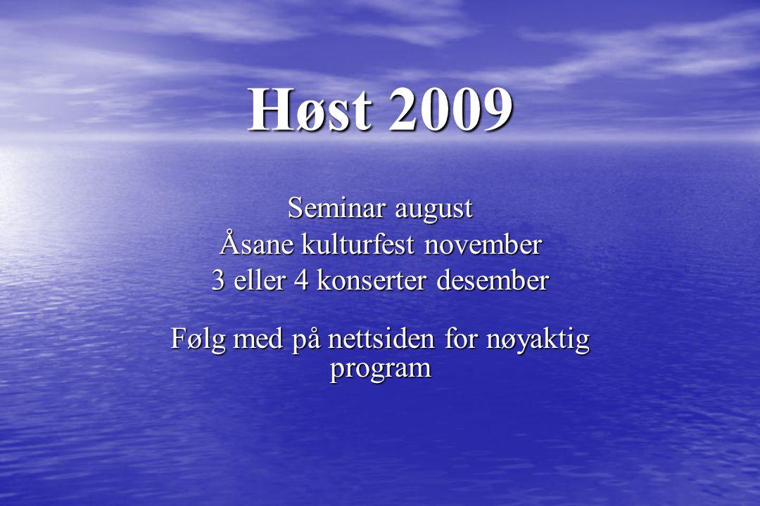 Høst 2009 Seminar august Åsane kulturfest november 3 eller 4 konserter desember Følg med på nettsiden for nøyaktig program