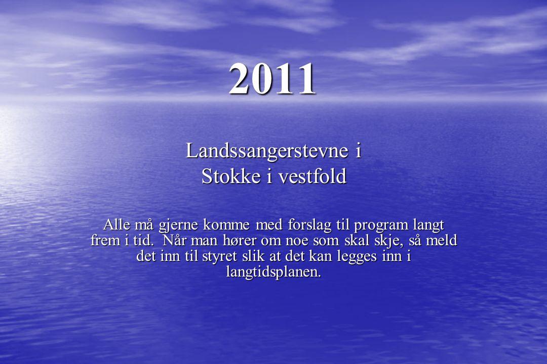 2011 Landssangerstevne i Stokke i vestfold Alle må gjerne komme med forslag til program langt frem i tid. Når man hører om noe som skal skje, så meld