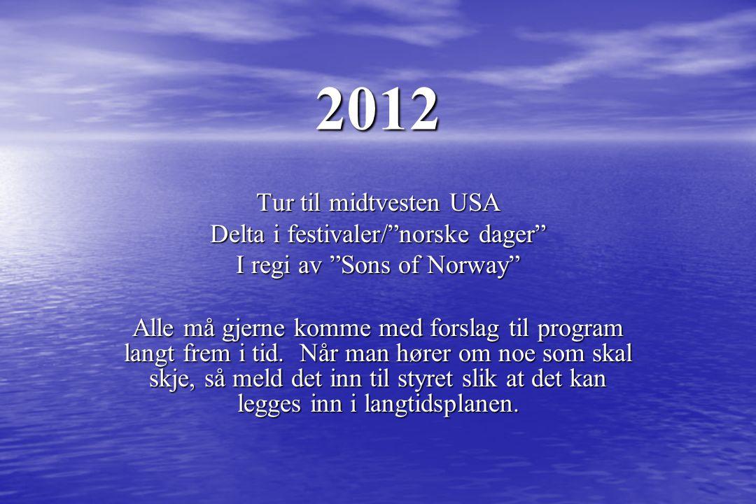 """2012 Tur til midtvesten USA Delta i festivaler/""""norske dager"""" I regi av """"Sons of Norway"""" Alle må gjerne komme med forslag til program langt frem i tid"""
