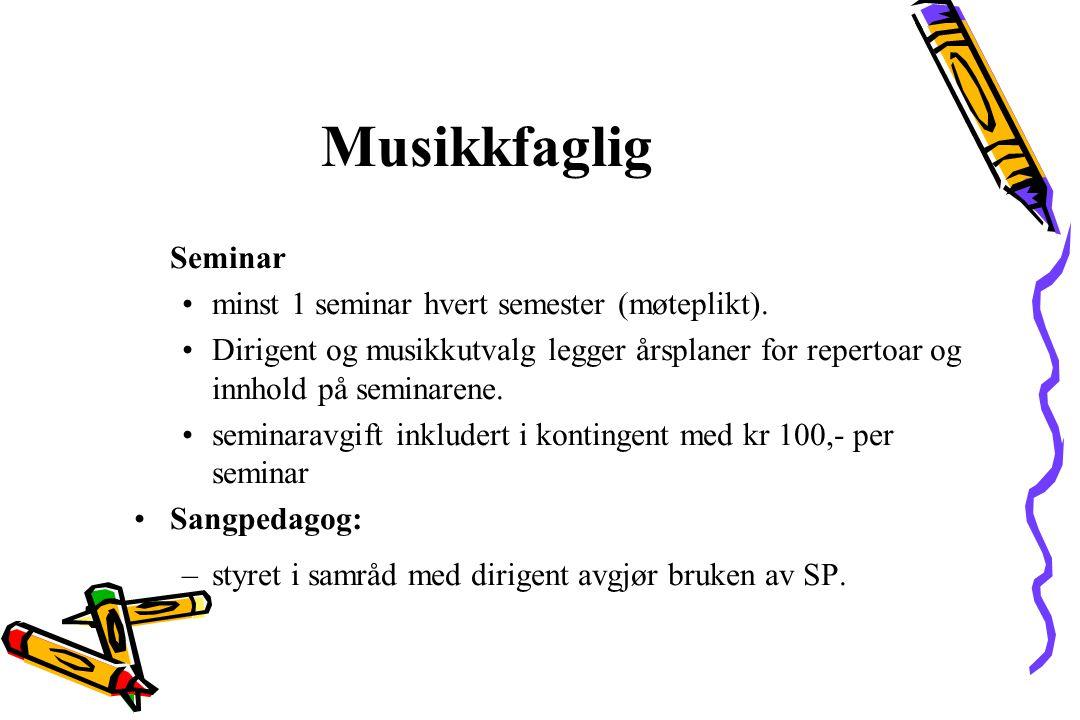 Musikkfaglig Seminar minst 1 seminar hvert semester (møteplikt). Dirigent og musikkutvalg legger årsplaner for repertoar og innhold på seminarene. sem