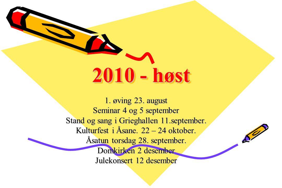 2010 - høst 1. øving 23. august Seminar 4 og 5 september Stand og sang i Grieghallen 11.september. Kulturfest i Åsane. 22 – 24 oktober. Åsatun torsdag
