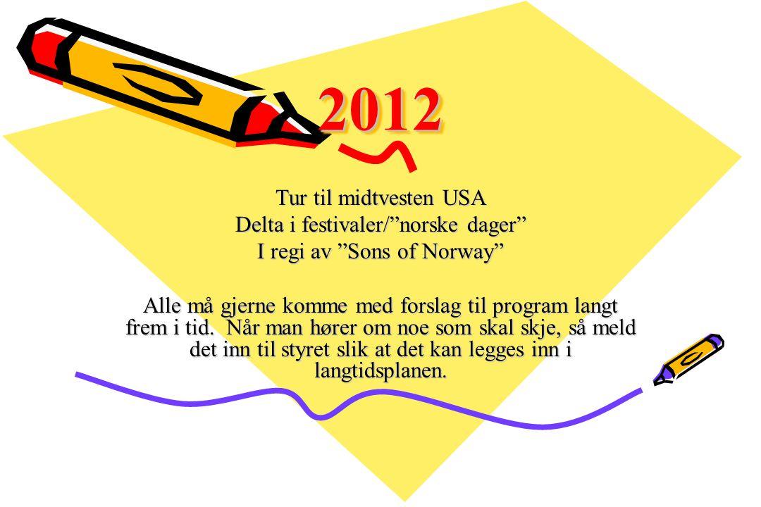 """20122012 Tur til midtvesten USA Delta i festivaler/""""norske dager"""" I regi av """"Sons of Norway"""" Alle må gjerne komme med forslag til program langt frem i"""
