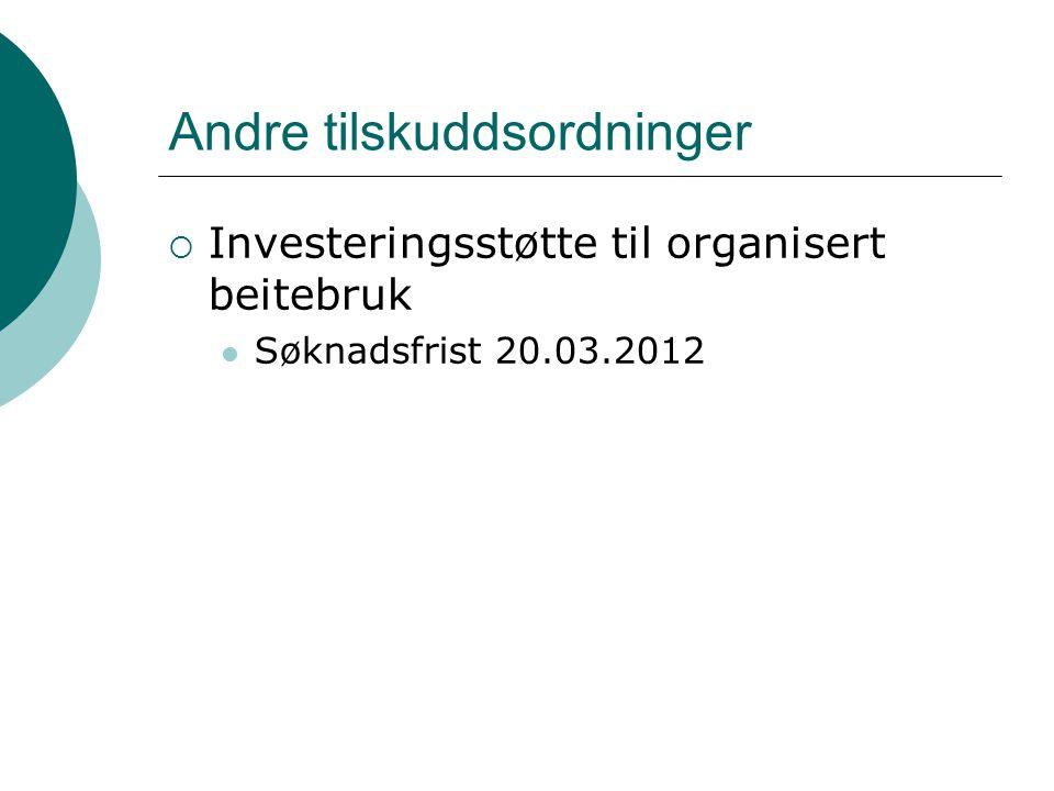 Andre tilskuddsordninger  Investeringsstøtte til organisert beitebruk Søknadsfrist 20.03.2012