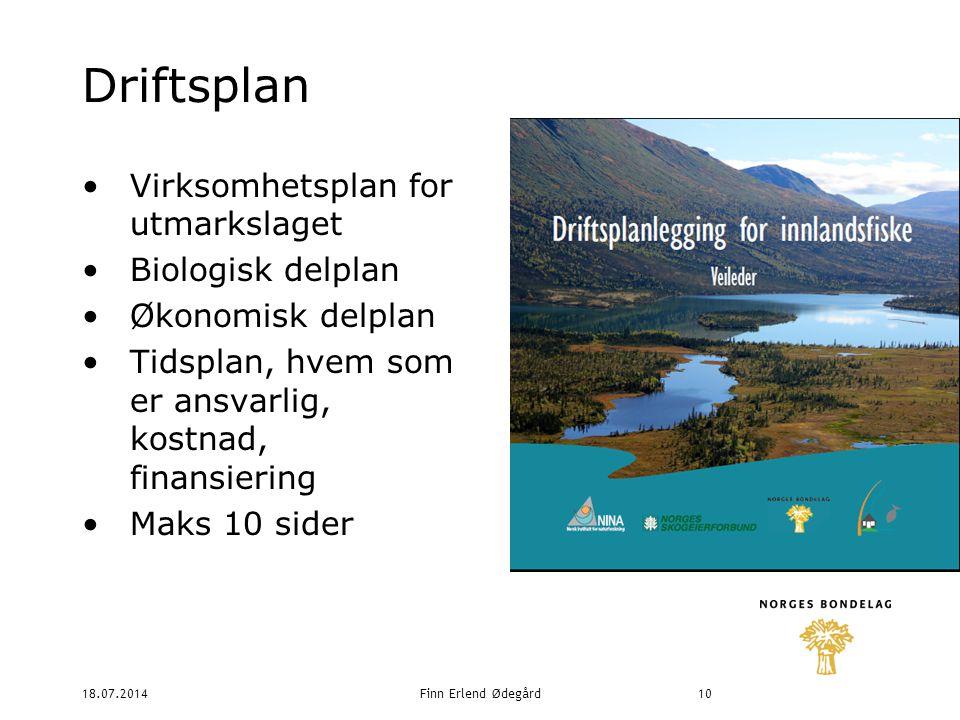 18.07.2014Finn Erlend Ødegård10 Driftsplan Virksomhetsplan for utmarkslaget Biologisk delplan Økonomisk delplan Tidsplan, hvem som er ansvarlig, kostnad, finansiering Maks 10 sider