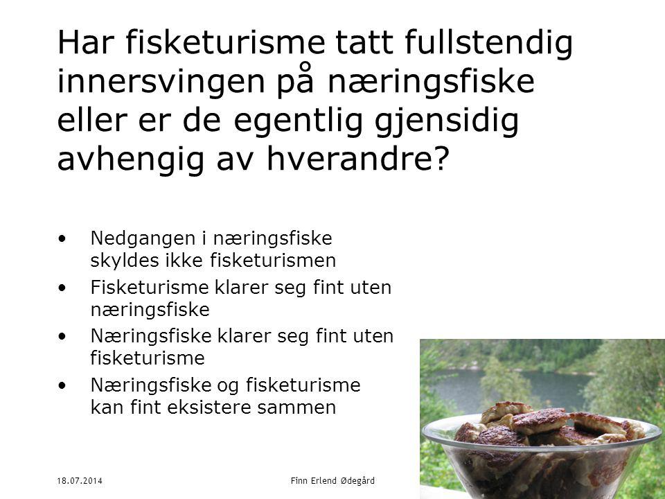 18.07.2014Finn Erlend Ødegård12 Har fisketurisme tatt fullstendig innersvingen på næringsfiske eller er de egentlig gjensidig avhengig av hverandre.