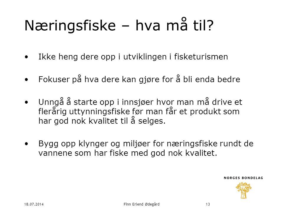 18.07.2014Finn Erlend Ødegård13 Næringsfiske – hva må til.