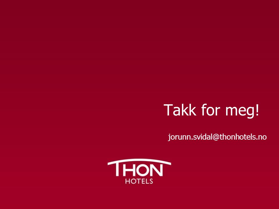 Takk for meg! jorunn.svidal@thonhotels.no