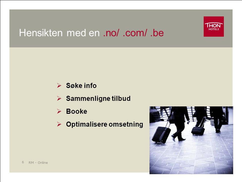 RM - Online 6 Hensikten med en.no/.com/.be  Søke info  Sammenligne tilbud  Booke  Optimalisere omsetning