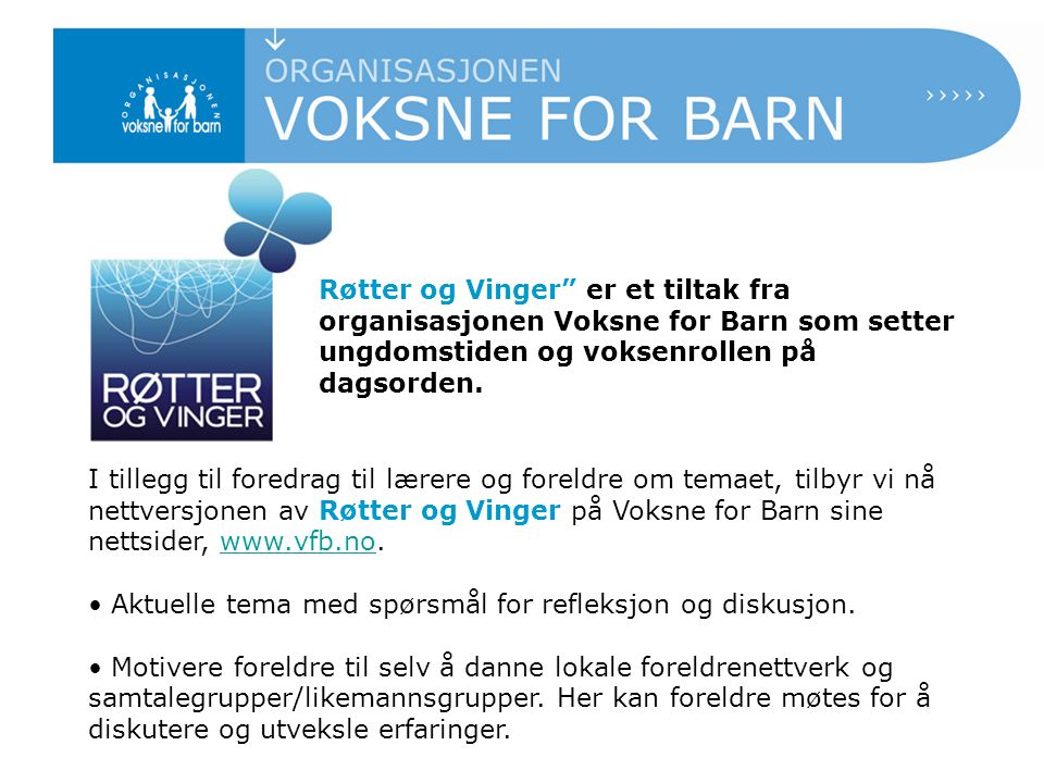 Røtter og Vinger er et tiltak fra organisasjonen Voksne for Barn som setter ungdomstiden og voksenrollen på dagsorden.