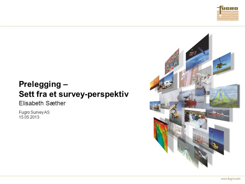 www.fugro.com Date: 15.05.2013 Innhold Fordeler Utfordringer Eksempel på prelegging Operasjonell erfaring