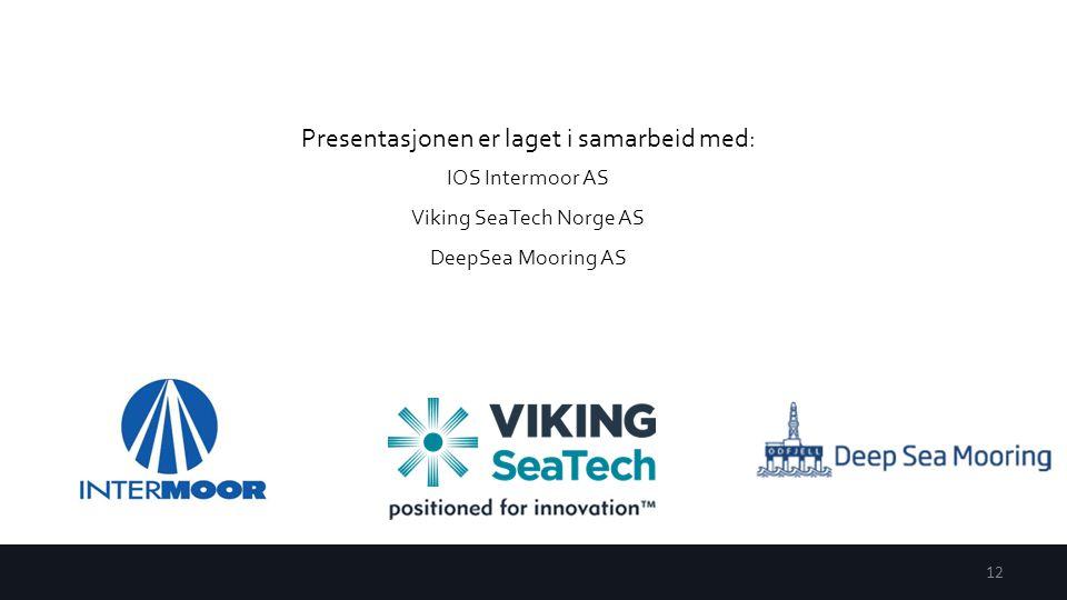 12 Presentasjonen er laget i samarbeid med: IOS Intermoor AS Viking SeaTech Norge AS DeepSea Mooring AS