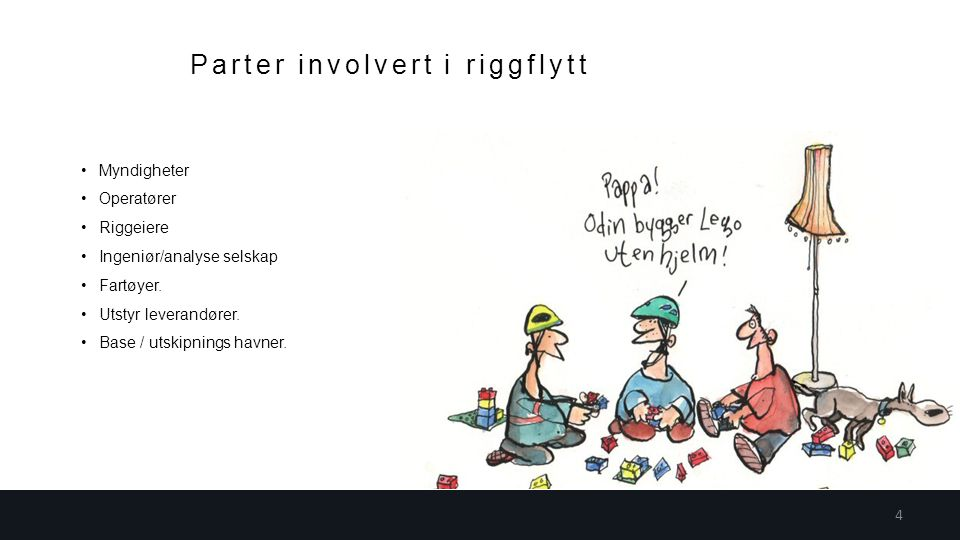 Parter involvert i riggflytt 4 Myndigheter Operatører Riggeiere Ingeniør/analyse selskap Fartøyer.
