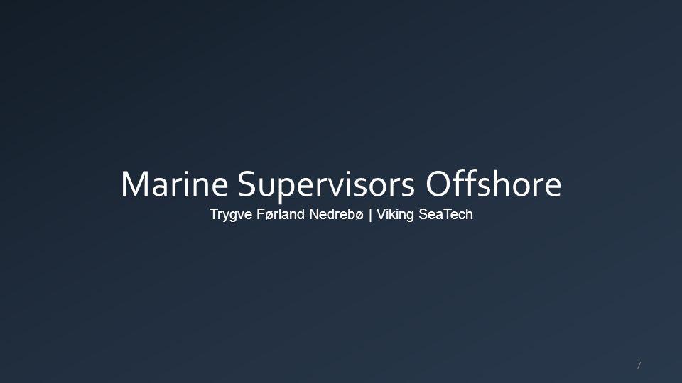 Marine Supervisors Offshore Trygve Førland Nedrebø | Viking SeaTech 7
