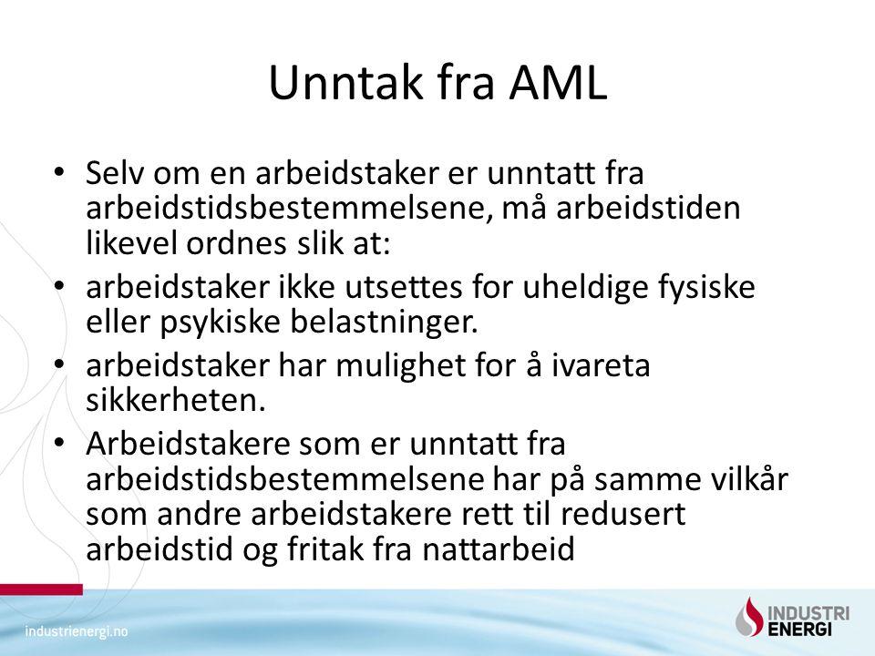 Unntak fra AML Selv om en arbeidstaker er unntatt fra arbeidstidsbestemmelsene, må arbeidstiden likevel ordnes slik at: arbeidstaker ikke utsettes for