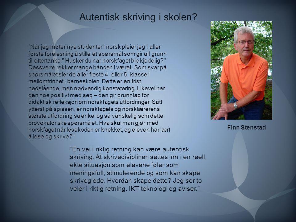 """Autentisk skriving i skolen? """"Når jeg møter nye studenter i norsk pleier jeg i aller første forelesning å stille et spørsmål som gir all grunn til ett"""