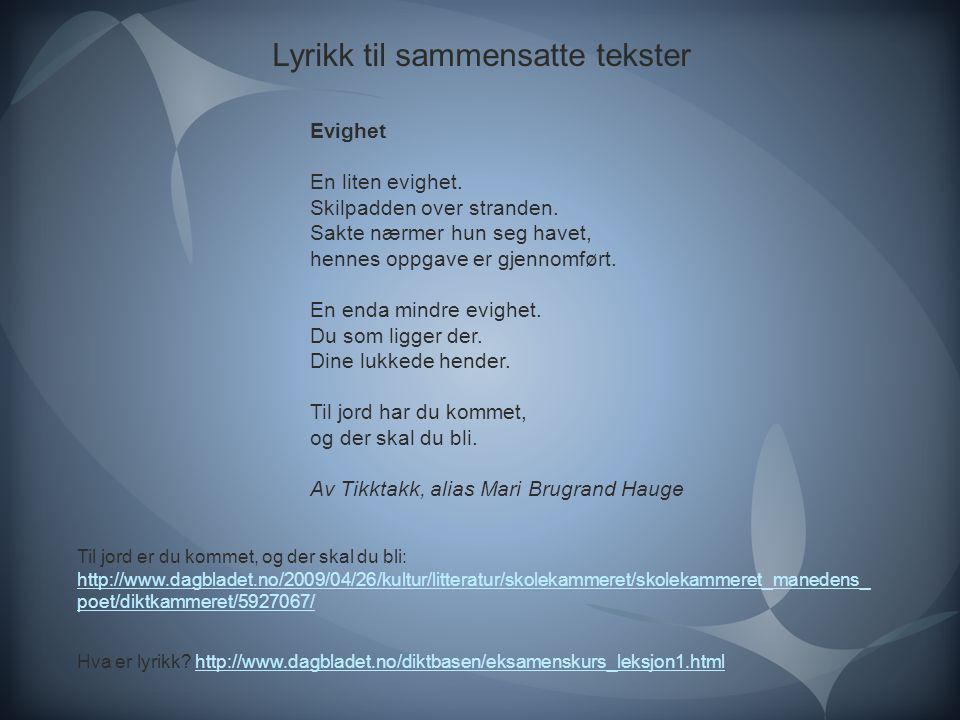 Lyrikk til sammensatte tekster Hva er lyrikk? http://www.dagbladet.no/diktbasen/eksamenskurs_leksjon1.htmlhttp://www.dagbladet.no/diktbasen/eksamensku