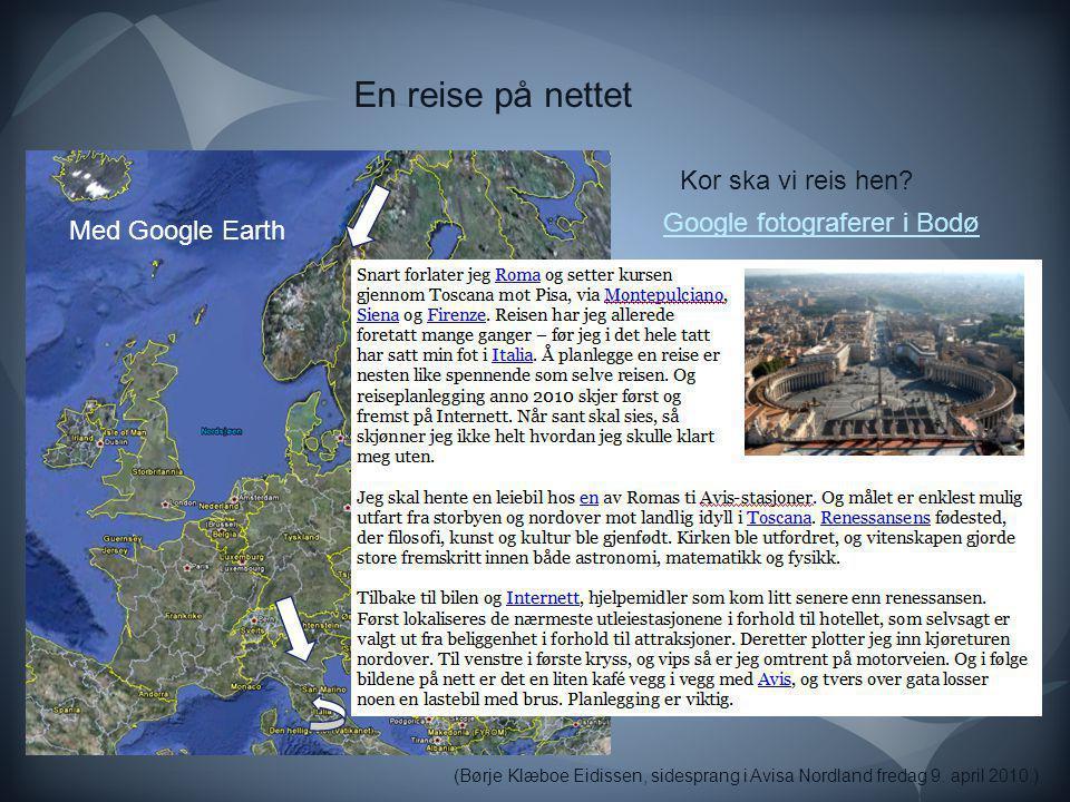 En reise på nettet Med Google Earth (Børje Klæboe Eidissen, sidesprang i Avisa Nordland fredag 9. april 2010.) Google fotograferer i Bodø Kor ska vi r