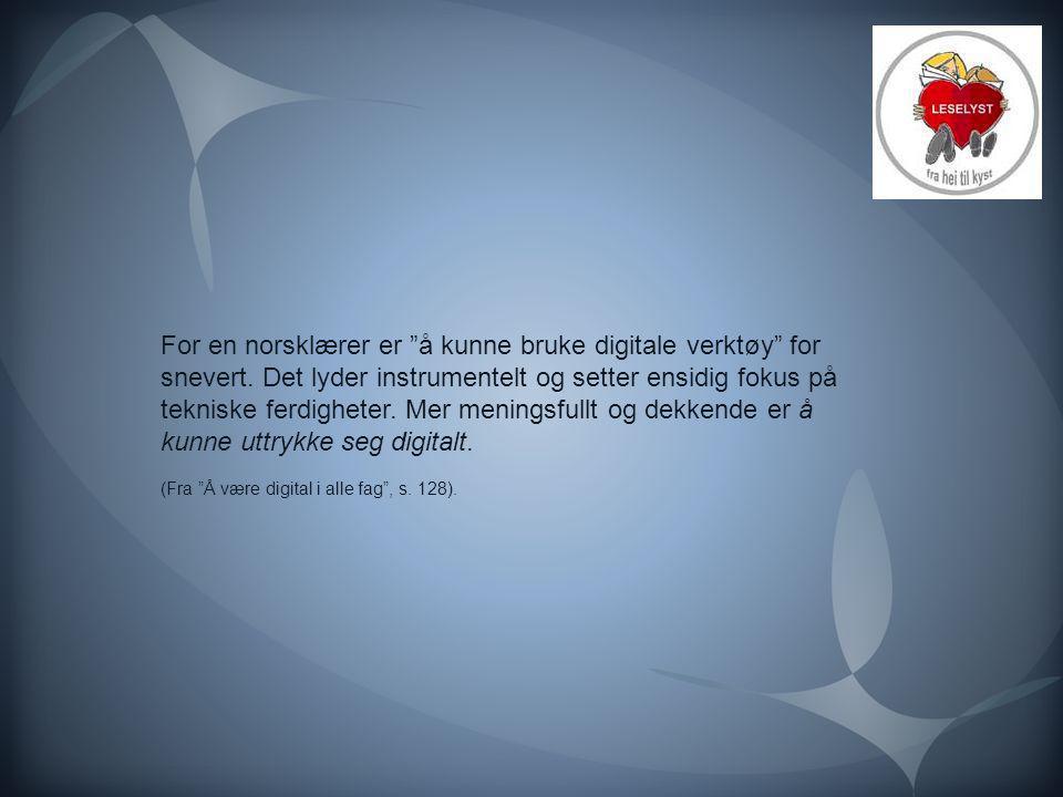"""For en norsklærer er """"å kunne bruke digitale verktøy"""" for snevert. Det lyder instrumentelt og setter ensidig fokus på tekniske ferdigheter. Mer mening"""