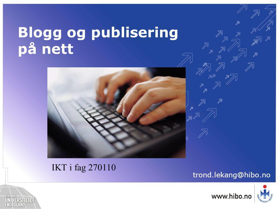 Blogg og publisering på nett trond.lekang@hibo.no IKT i fag 270110
