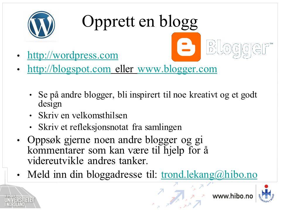 Opprett en blogg http://wordpress.com http://blogspot.com eller www.blogger.com http://blogspot.comwww.blogger.com Se på andre blogger, bli inspirert