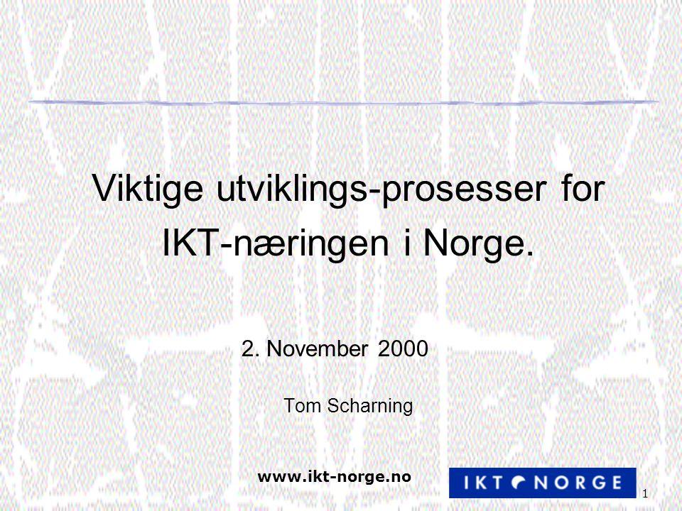 www.ikt-norge.no 1 Viktige utviklings-prosesser for IKT-næringen i Norge.
