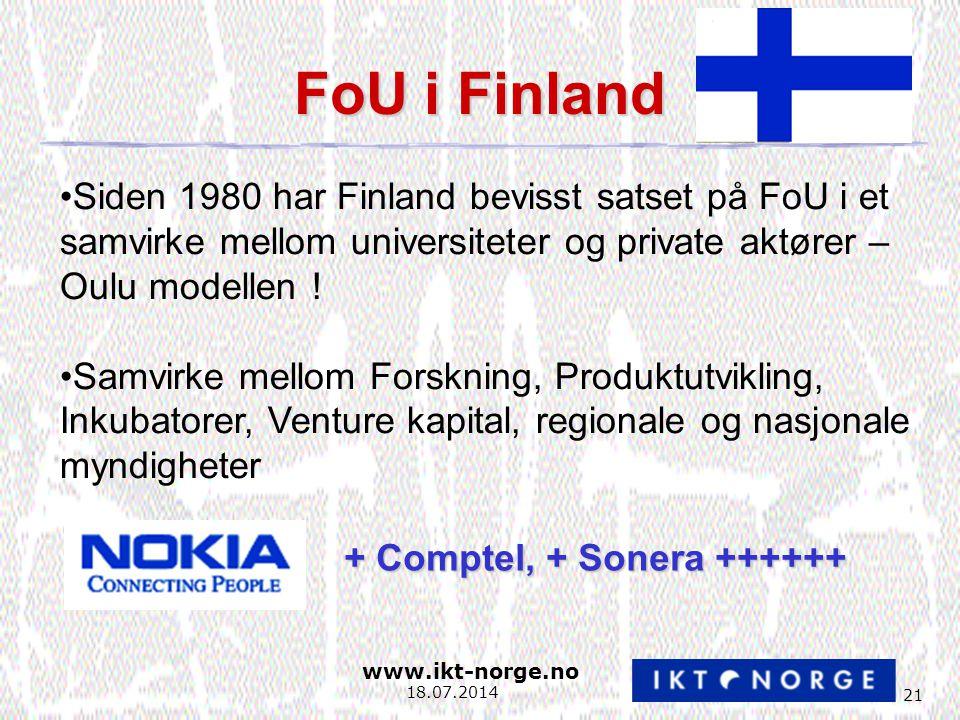 www.ikt-norge.no 21 18.07.2014 FoU i Finland Siden 1980 har Finland bevisst satset på FoU i et samvirke mellom universiteter og private aktører – Oulu modellen .