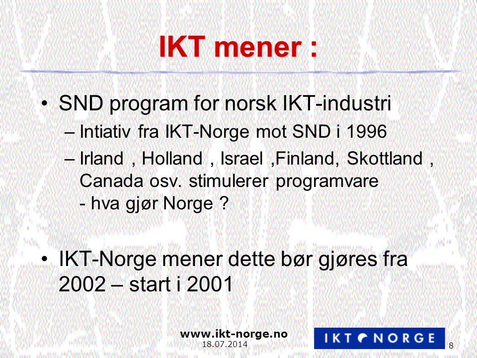 8 18.07.2014 IKT mener : SND program for norsk IKT-industri –Intiativ fra IKT-Norge mot SND i 1996 –Irland, Holland, Israel,Finland, Skottland, Canada osv.