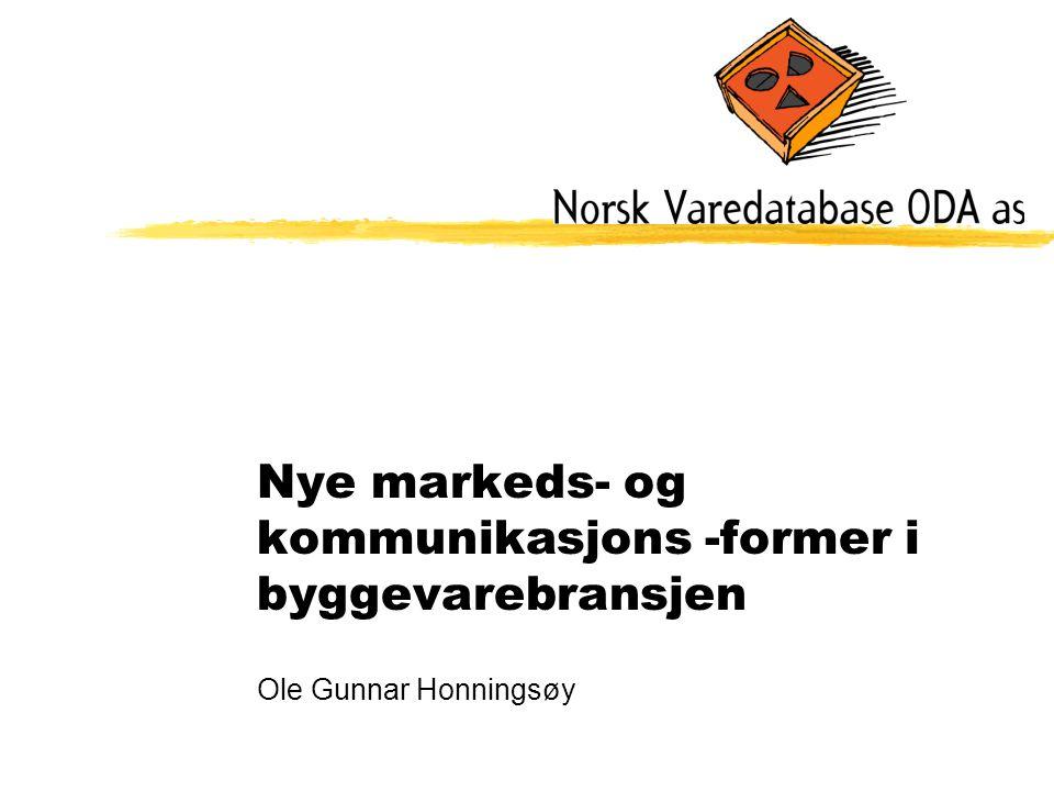 Nye markeds- og kommunikasjons -former i byggevarebransjen Ole Gunnar Honningsøy