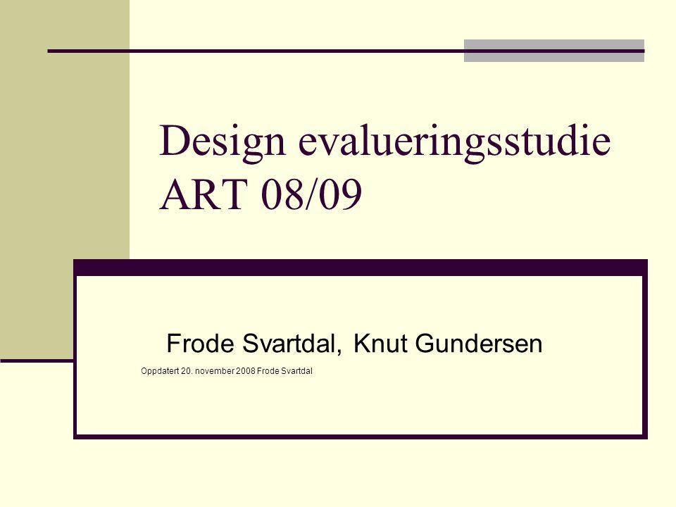 Design evalueringsstudie ART 08/09 Frode Svartdal, Knut Gundersen Oppdatert 20.