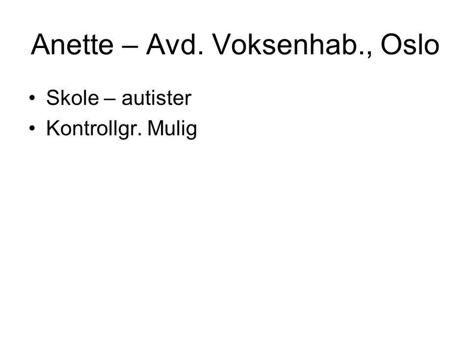 Anette – Avd. Voksenhab., Oslo Skole – autister Kontrollgr. Mulig