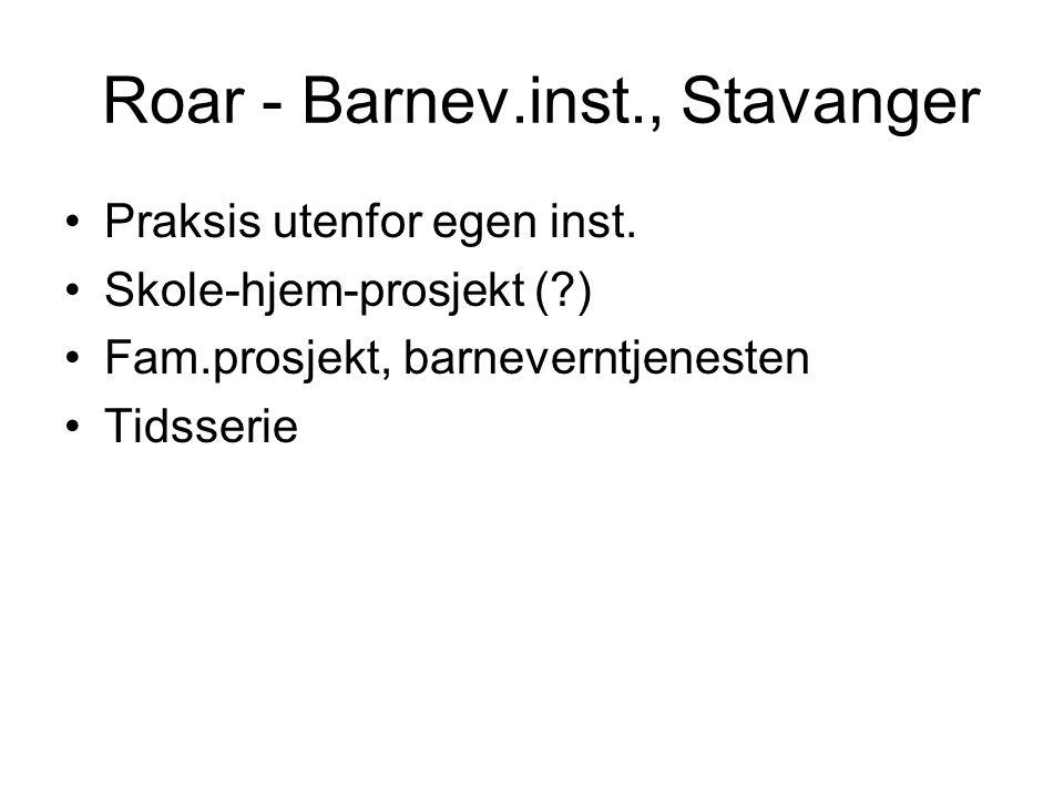 Roar - Barnev.inst., Stavanger Praksis utenfor egen inst. Skole-hjem-prosjekt (?) Fam.prosjekt, barneverntjenesten Tidsserie