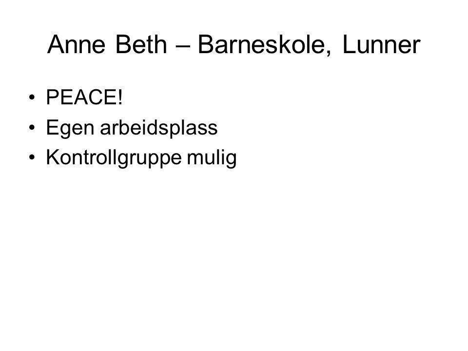 Anne Beth – Barneskole, Lunner PEACE! Egen arbeidsplass Kontrollgruppe mulig