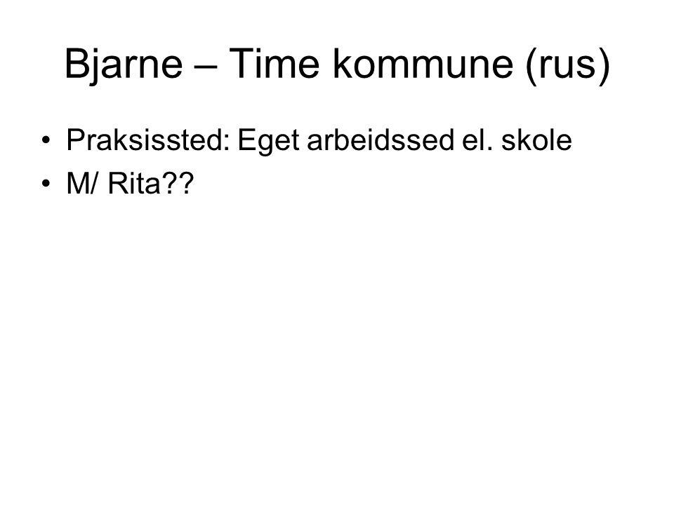 Bjarne – Time kommune (rus) Praksissted: Eget arbeidssed el. skole M/ Rita??