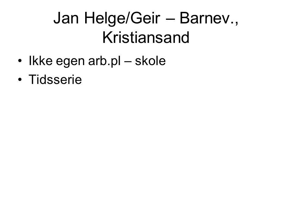 Jan Helge/Geir – Barnev., Kristiansand Ikke egen arb.pl – skole Tidsserie