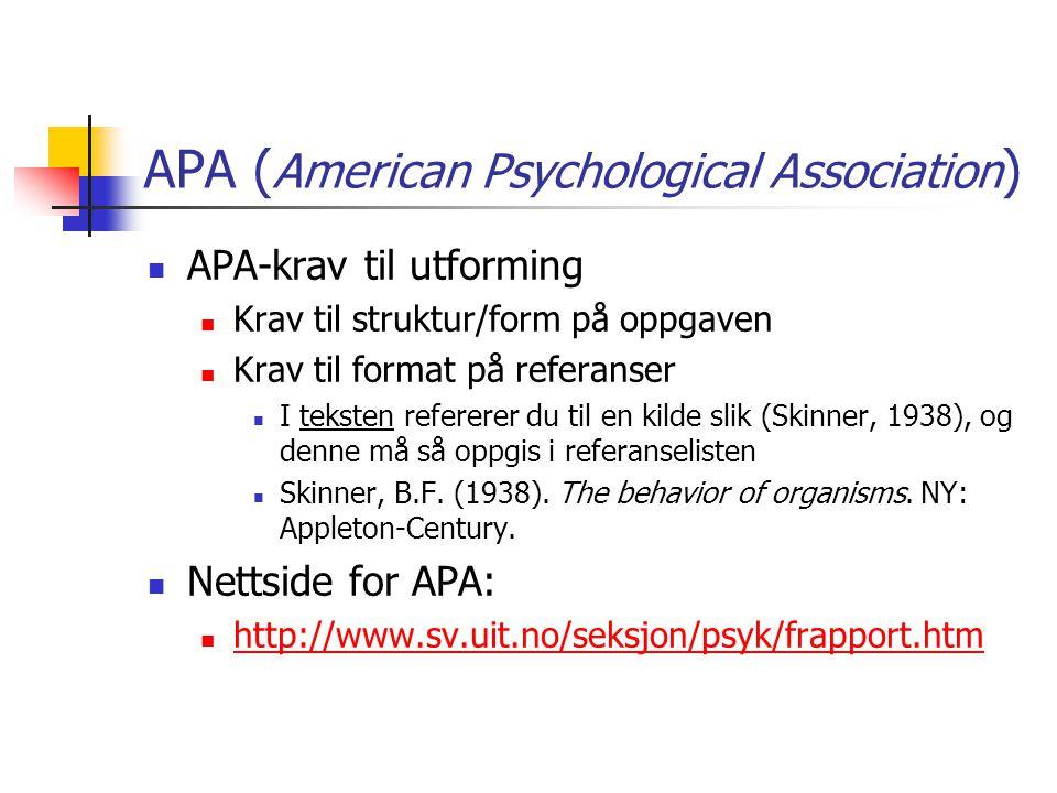 APA ( American Psychological Association ) APA-krav til utforming Krav til struktur/form på oppgaven Krav til format på referanser I teksten refererer du til en kilde slik (Skinner, 1938), og denne må så oppgis i referanselisten Skinner, B.F.