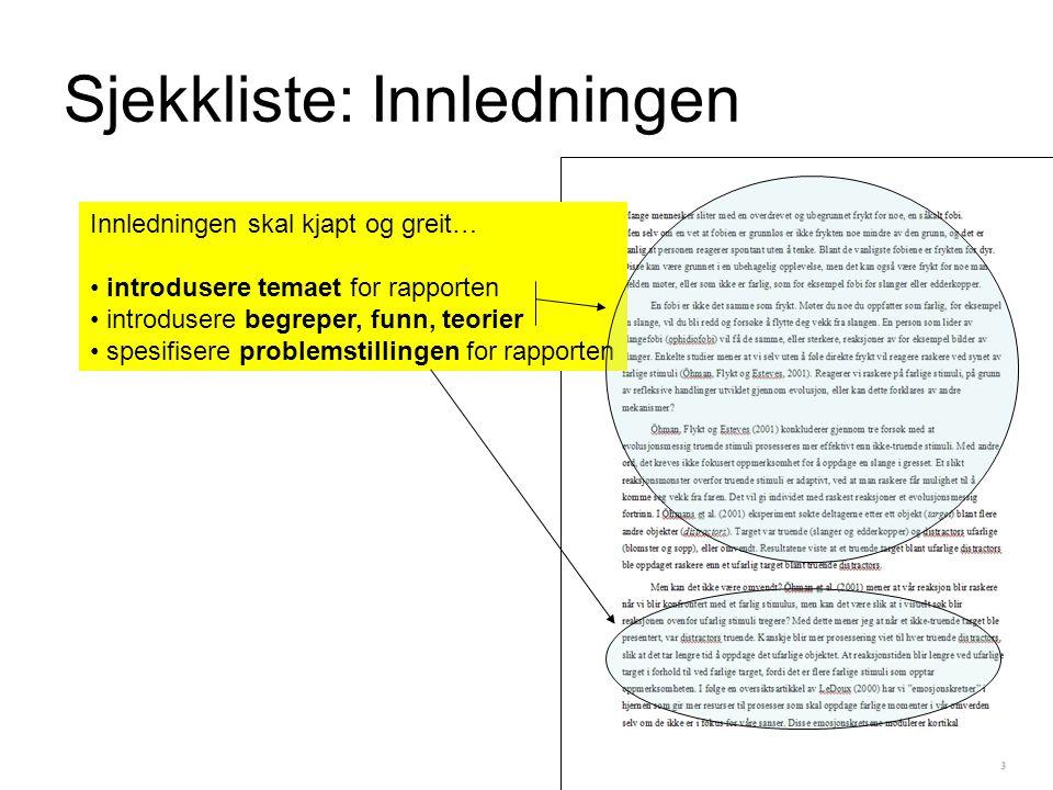 Sjekkliste: Innledningen Innledningen skal kjapt og greit… introdusere temaet for rapporten introdusere begreper, funn, teorier spesifisere problemstillingen for rapporten